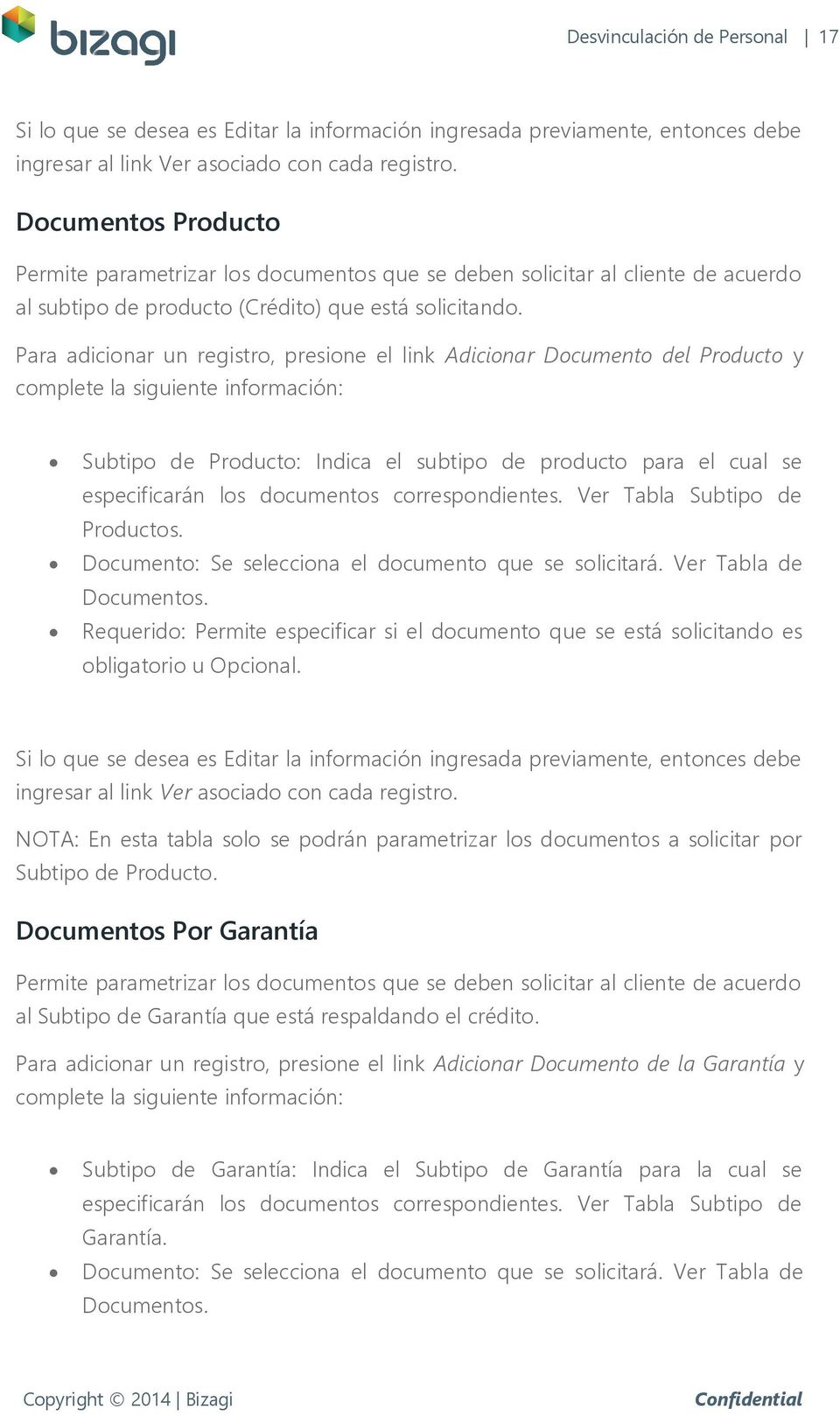 documentos correspondientes. Ver Tabla Subtipo de Productos. Documento: Se selecciona el documento que se solicitará. Ver Tabla de Documentos.