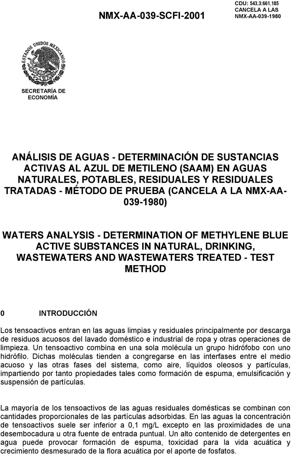 (CANCELA A LA NMX-AA- 039-1980) WATERS ANALYSIS - DETERMINATION OF METHYLENE BLUE ACTIVE SUBSTANCES IN NATURAL, DRINKING, WASTEWATERS AND WASTEWATERS TREATED - TEST METHOD 0 INTRODUCCIÓN Los