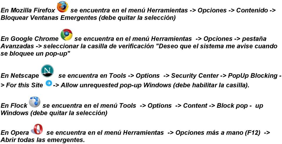 en Tools -> Options -> Security Center -> PopUp Blocking - > For this Site -> Allow unrequested pop-up Windows (debe habilitar la casilla).