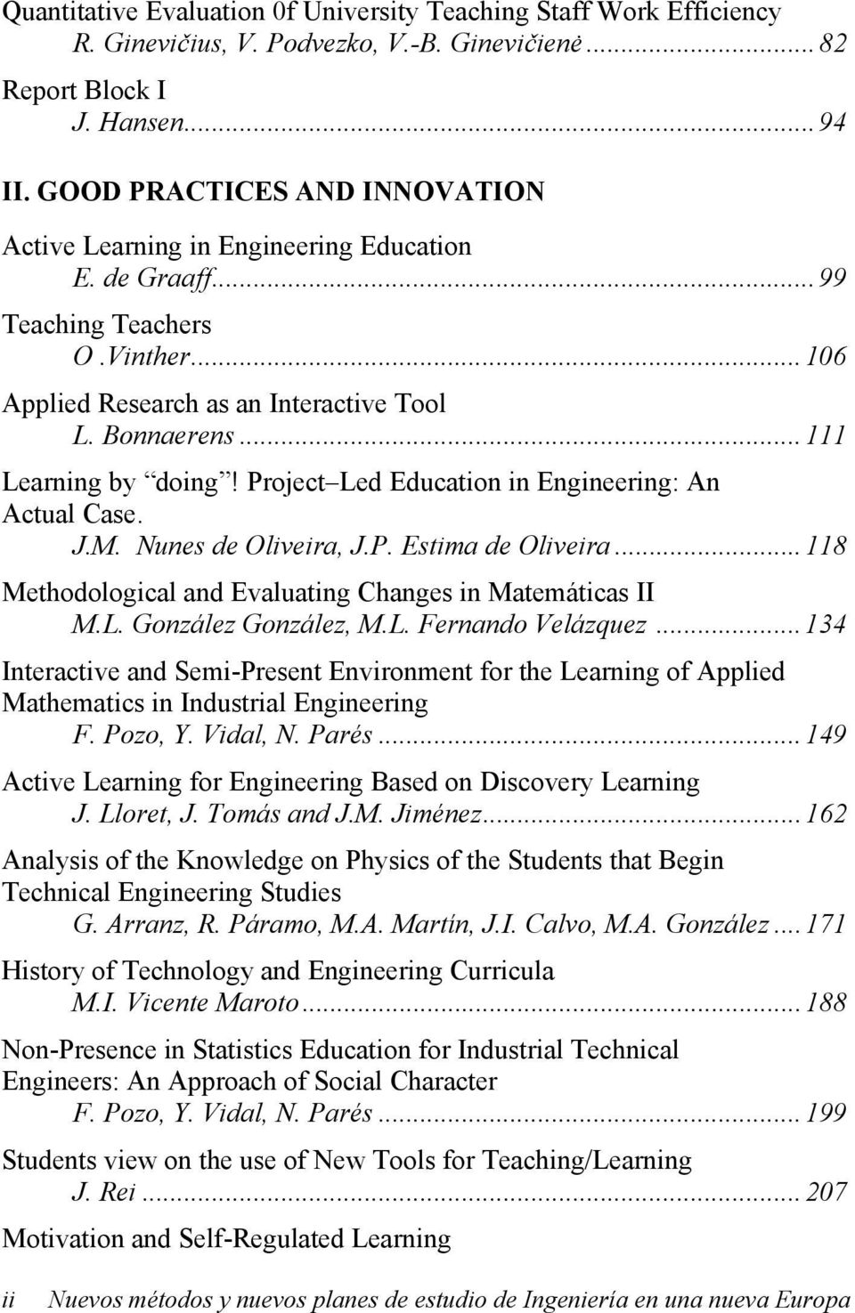 Project Led Education in Engineering: An Actual Case. J.M. Nunes de Oliveira, J.P. Estima de Oliveira...118 Methodological and Evaluating Changes in Matemáticas II M.L. González González, M.L. Fernando Velázquez.