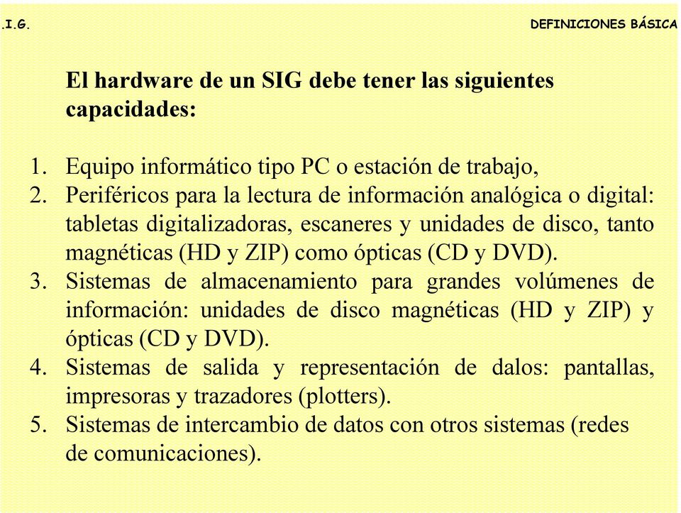 ZIP) como ópticas (CD y DVD). 3.