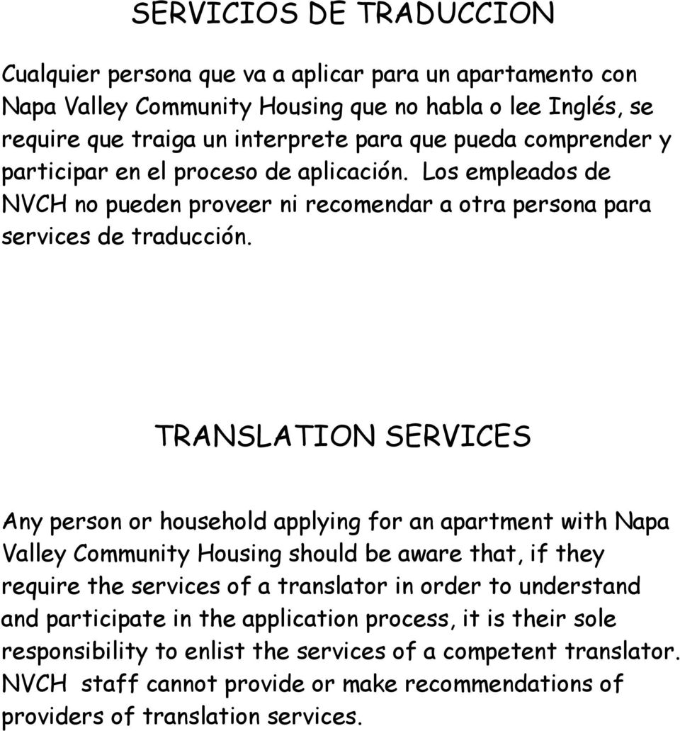 TRANSLATION SERVICES Any person or household applying for an apartment with Napa Valley Community Housing should be aware that, if they require the services of a translator in order to