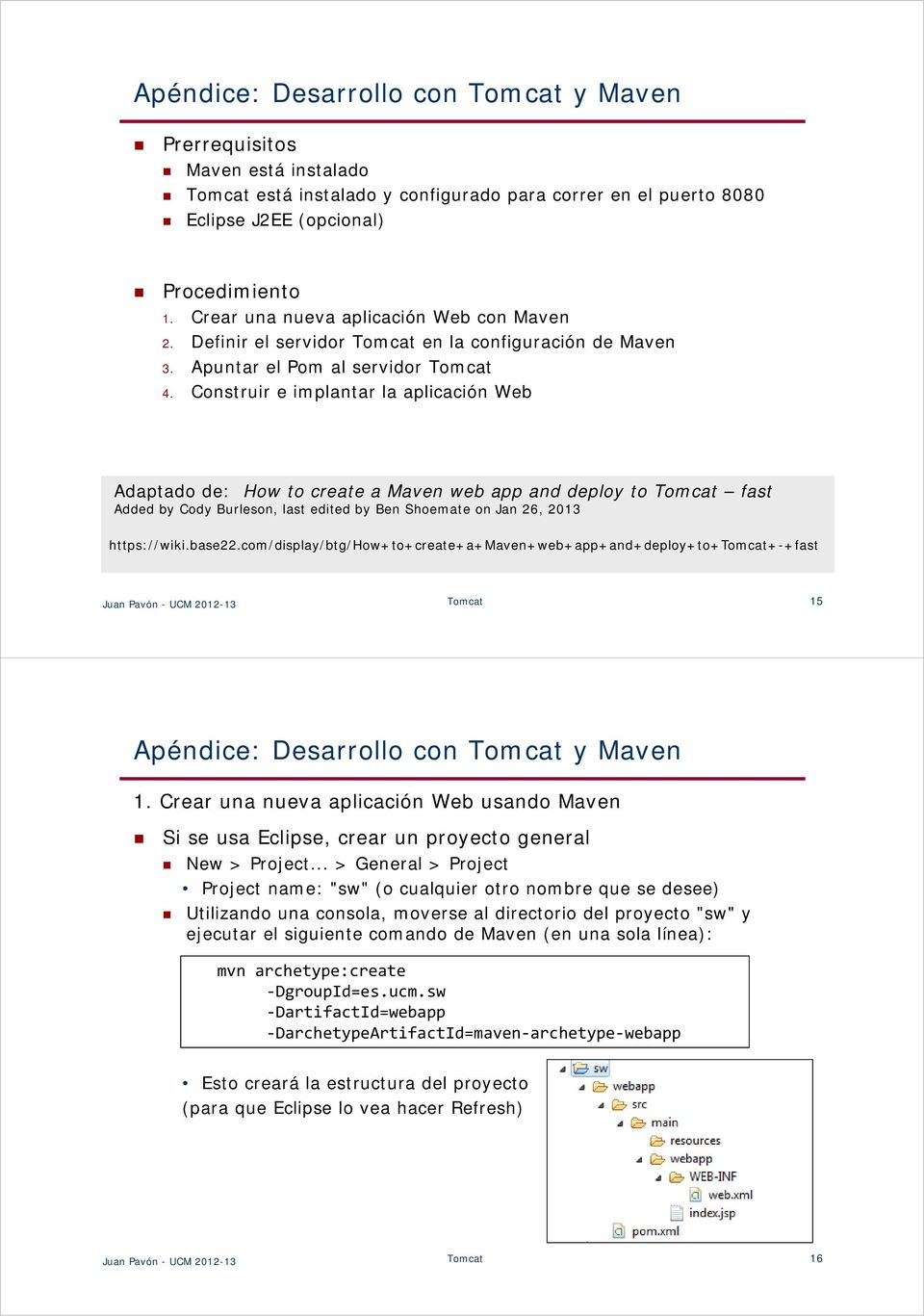 Construir e implantar la aplicación Web Adaptado de: How to create a Maven web app and deploy to Tomcat fast Added by Cody Burleson, last edited by Ben Shoemate on Jan 26, 2013 https://wiki.base22.
