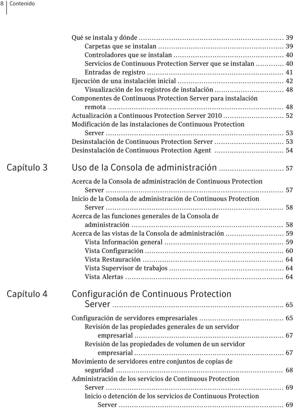 .. 48 Actualización a Continuous Protection Server 2010... 52 Modificación de las instalaciones de Continuous Protection Server... 53 Desinstalación de Continuous Protection Server.