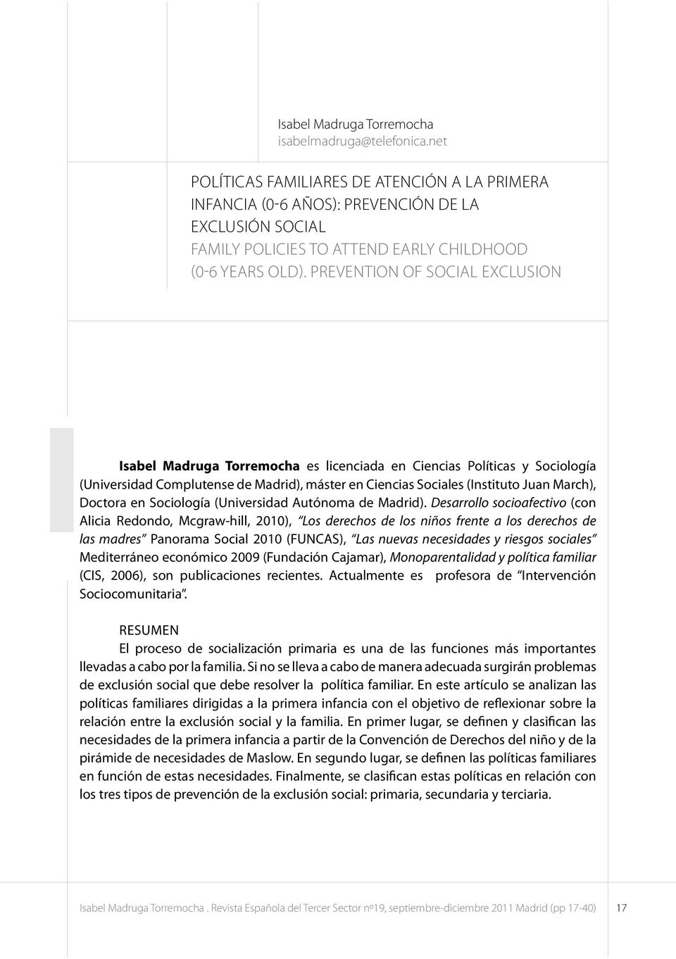 PREVENTION of Social EXCLUSION I Isabel Madruga Torremocha es licenciada en Ciencias Políticas y Sociología (Universidad Complutense de Madrid), máster en Ciencias Sociales (Instituto Juan March),
