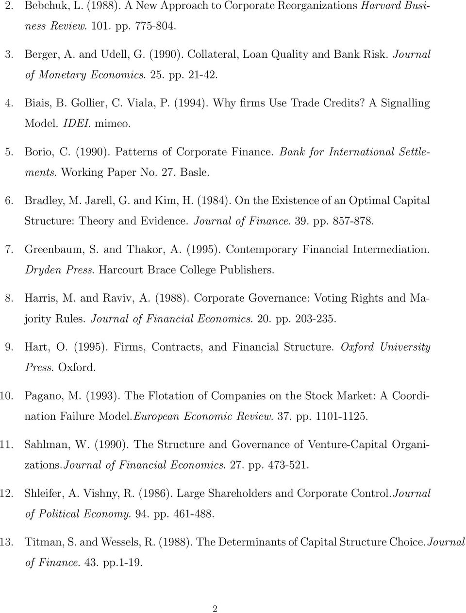 Patterns of Corporate Finance. Bank for International Settlements. Working Paper No. 27. Basle. 6. Bradley, M. Jarell, G. and Kim, H. (1984).