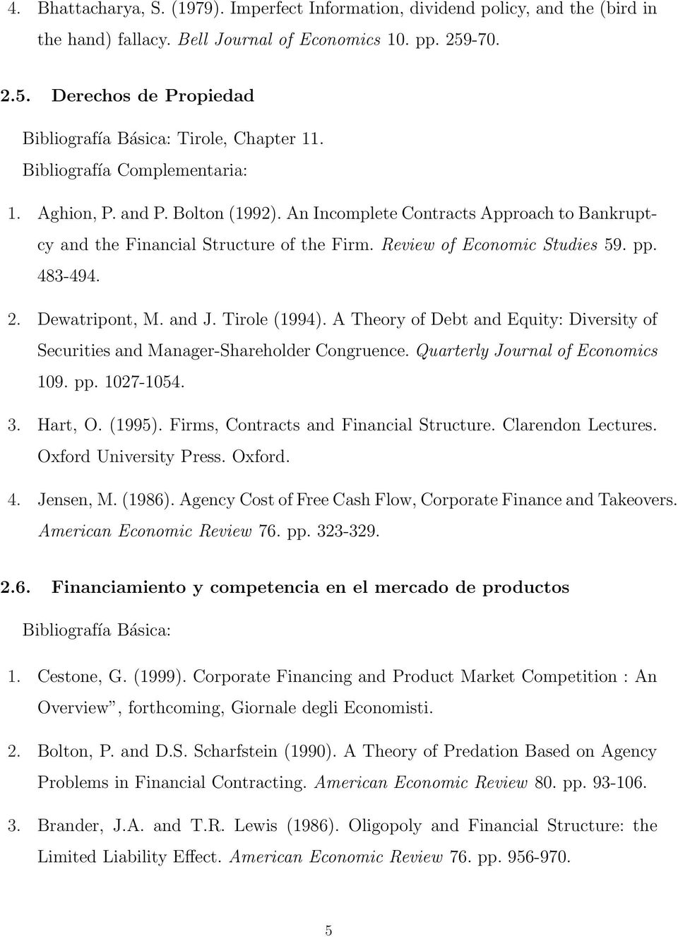 Review of Economic Studies 59. pp. 483-494. 2. Dewatripont, M. and J. Tirole (1994). A Theory of Debt and Equity: Diversity of Securities and Manager-Shareholder Congruence.