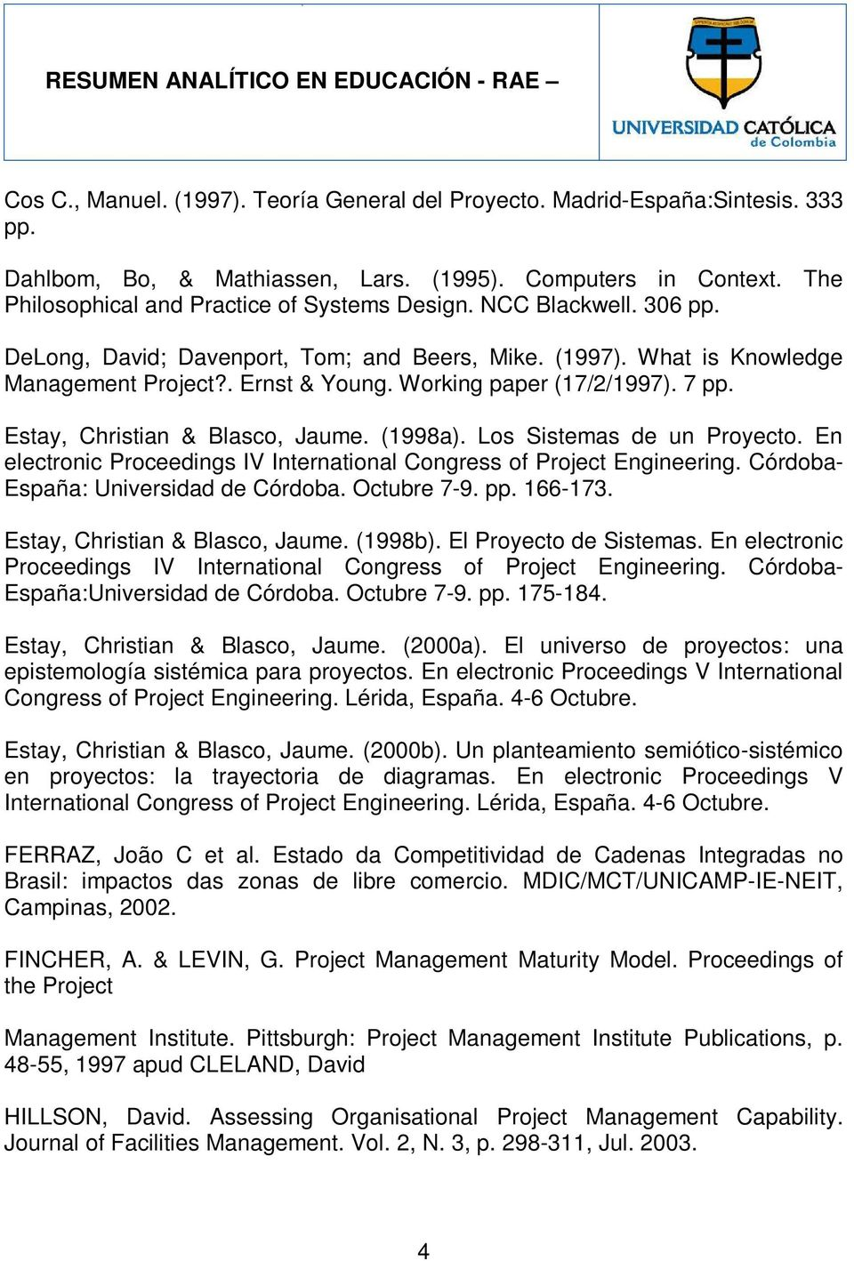 (1998a). Los Sistemas de un Proyecto. En electronic Proceedings IV International Congress of Project Engineering. Córdoba- España: Universidad de Córdoba. Octubre 7-9. pp. 166-173.