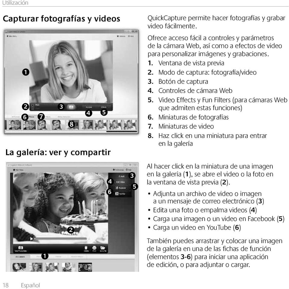 Botón de captura 4. Controles de cámara Web 5. Video Effects y Fun Filters (para cámaras Web que admiten estas funciones) 6. Miniaturas de fotografías 7. Miniaturas de video 8.