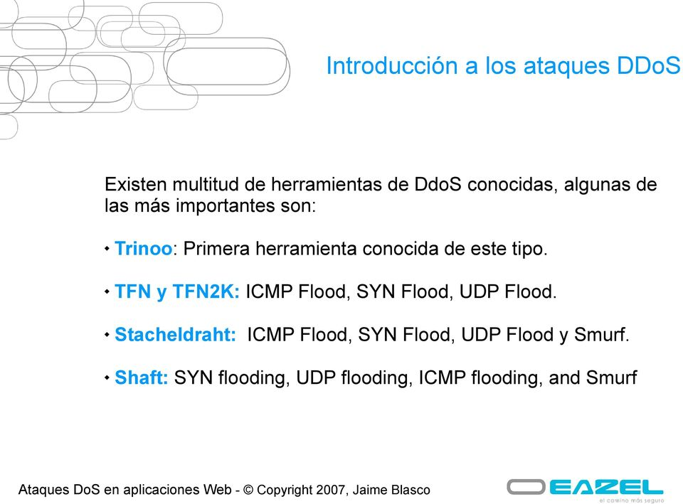 tipo. TFN y TFN2K: ICMP Flood, SYN Flood, UDP Flood.