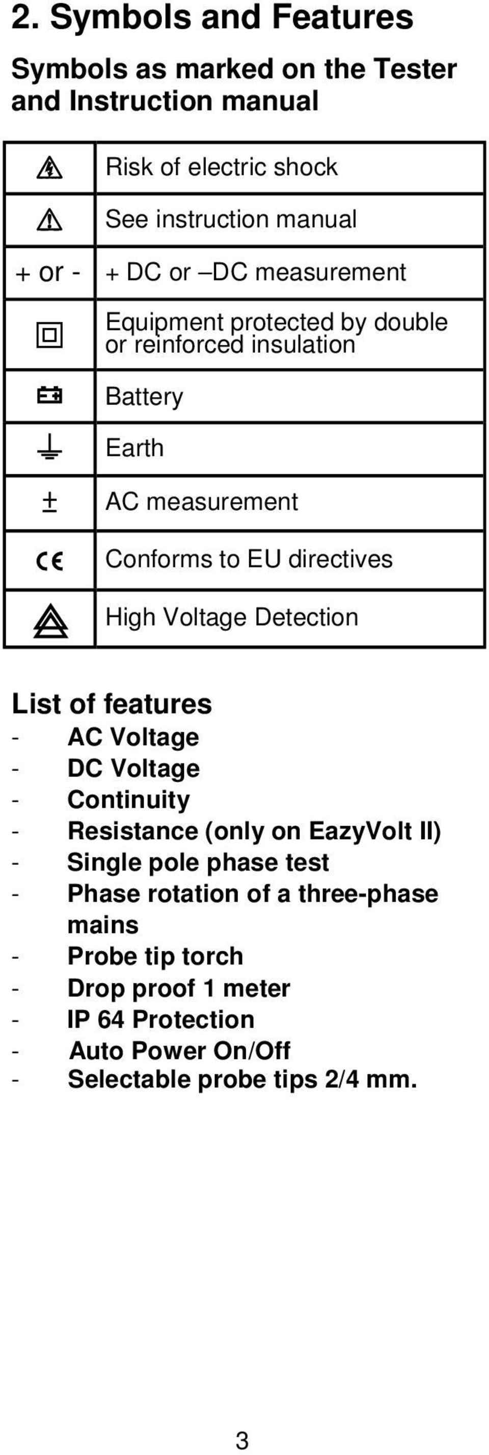 Detection List of features - AC Voltage - DC Voltage - Continuity - Resistance (only on EazyVolt II) - Single pole phase test - Phase