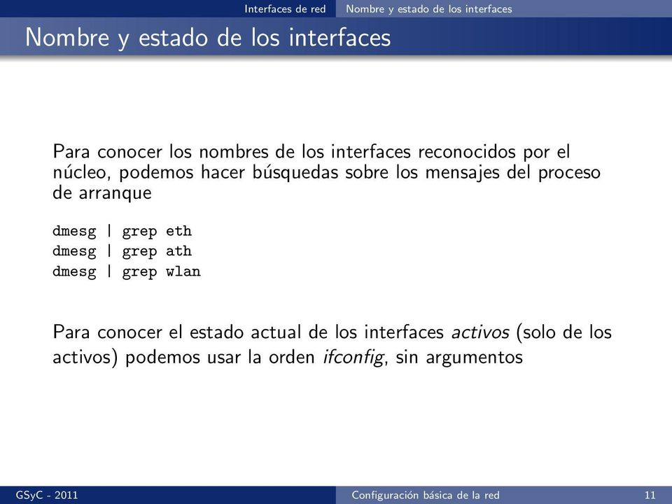 de arranque dmesg grep eth dmesg grep ath dmesg grep wlan Para conocer el estado actual de los interfaces