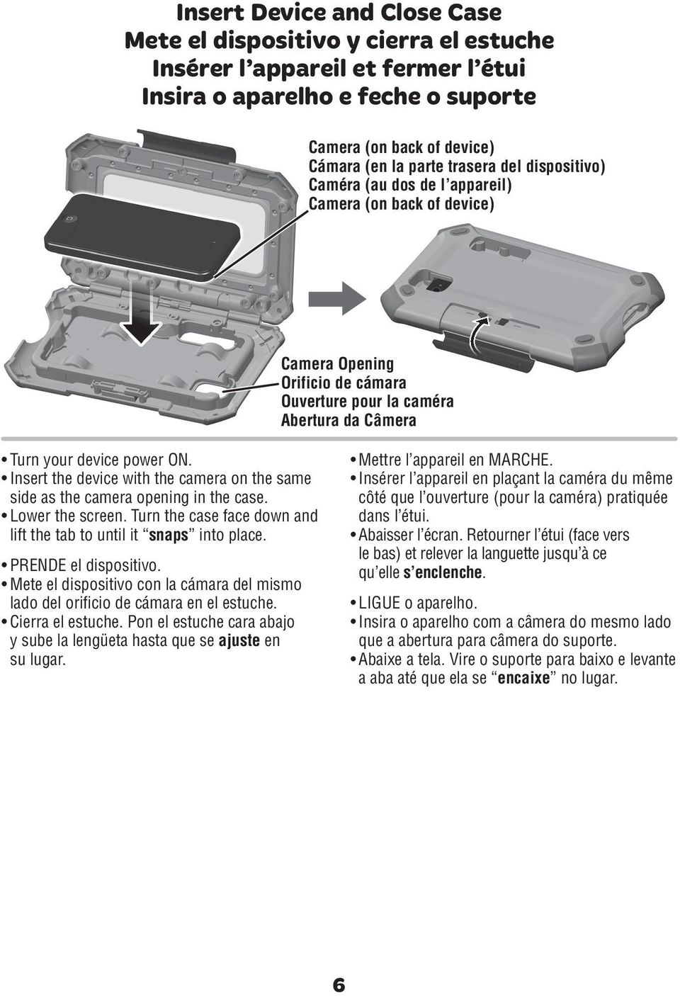 Insert the device with the camera on the same side as the camera opening in the case. Lower the screen. Turn the case face down and lift the tab to until it snaps into place. PRENDE el dispositivo.