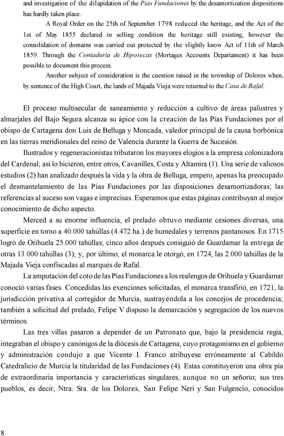 was carried out protected by the slightly know Act of 11th of March 1859. Through the Contaduría de Hipotecas (Mortages Accounts Departament) it has been possible to document this process.