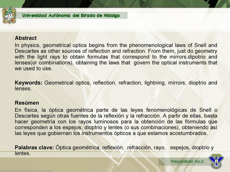 used to use. Keywords: Geometrical optics, reflection, refraction, lightning, mirrors, dioptrio and lenses.