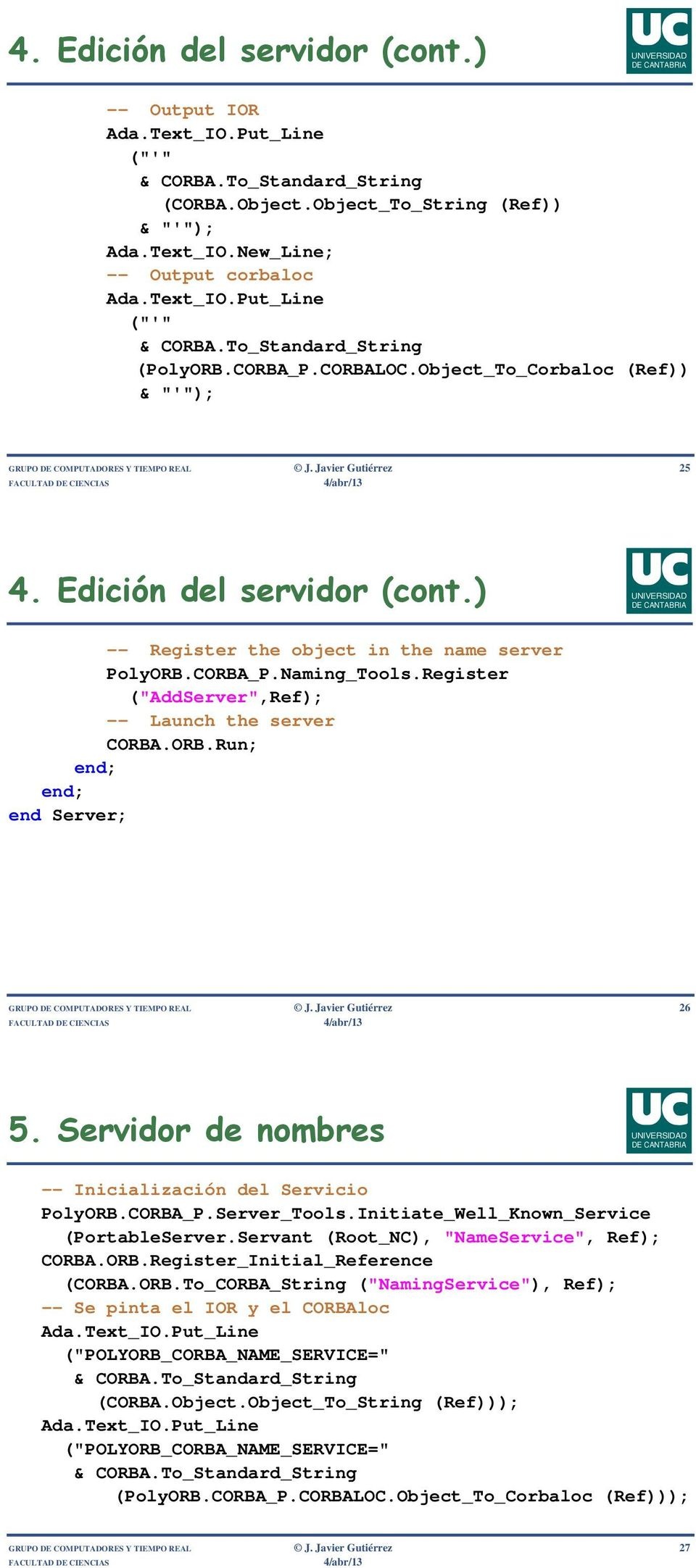 "Register (""AddServer"",Ref); -- Launch the server CORBA.ORB.Run; end; end; end Server; GRUPO DE COMPUTADORES Y TIEMPO REAL J. Javier Gutiérrez 26 5."