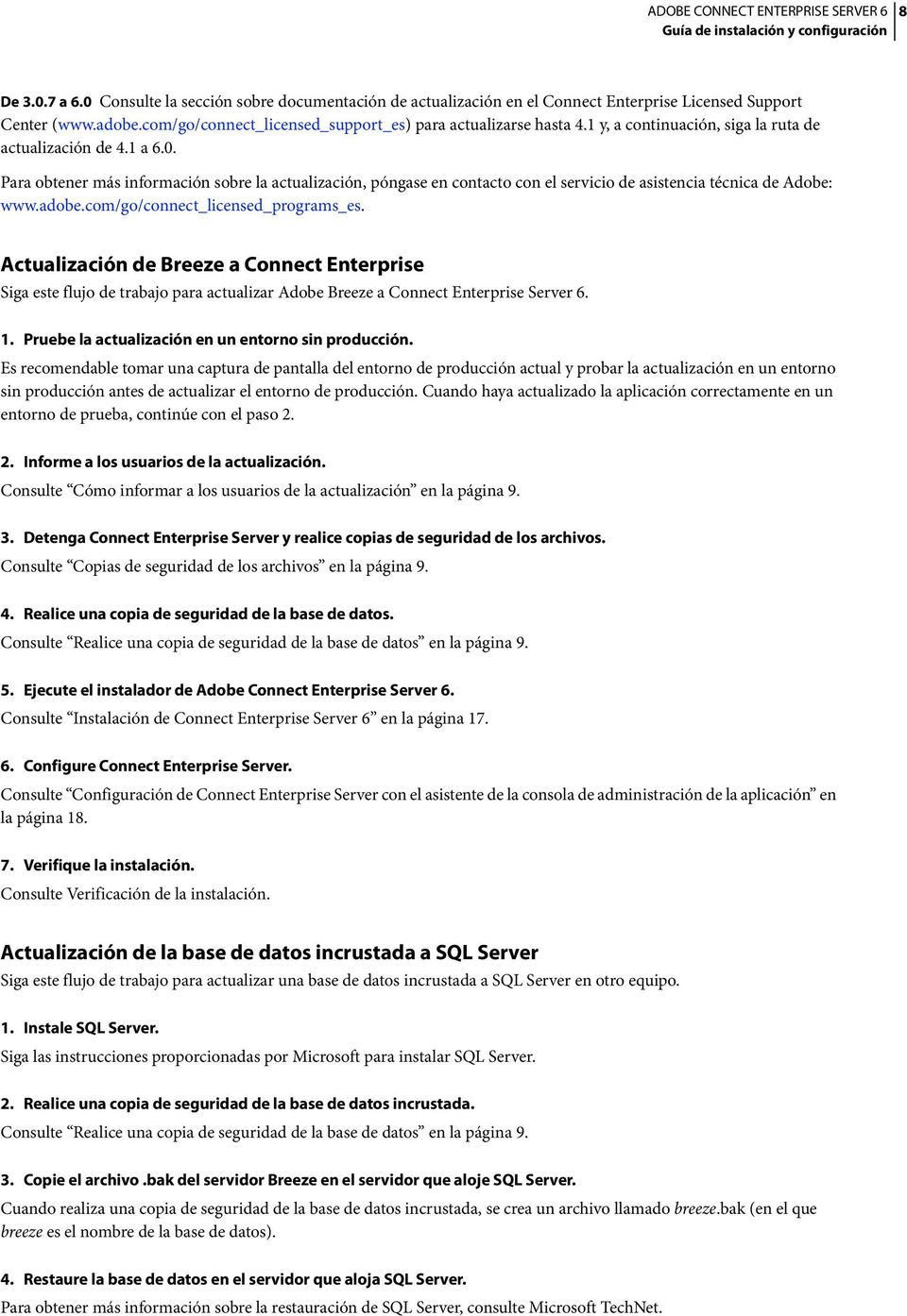 com/go/connect_licensed_programs_es. Actualización de Breeze a Connect Enterprise Siga este flujo de trabajo para actualizar Adobe Breeze a Connect Enterprise Server 6. 1.