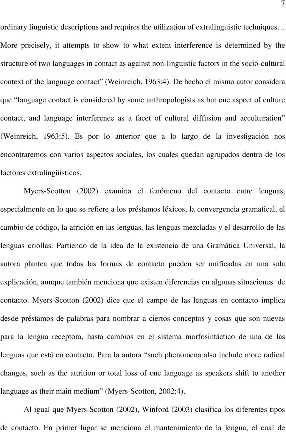 De hecho el mismo autor considera que language contact is considered by some anthropologists as but one aspect of culture contact, and language interference as a facet of cultural diffusion and