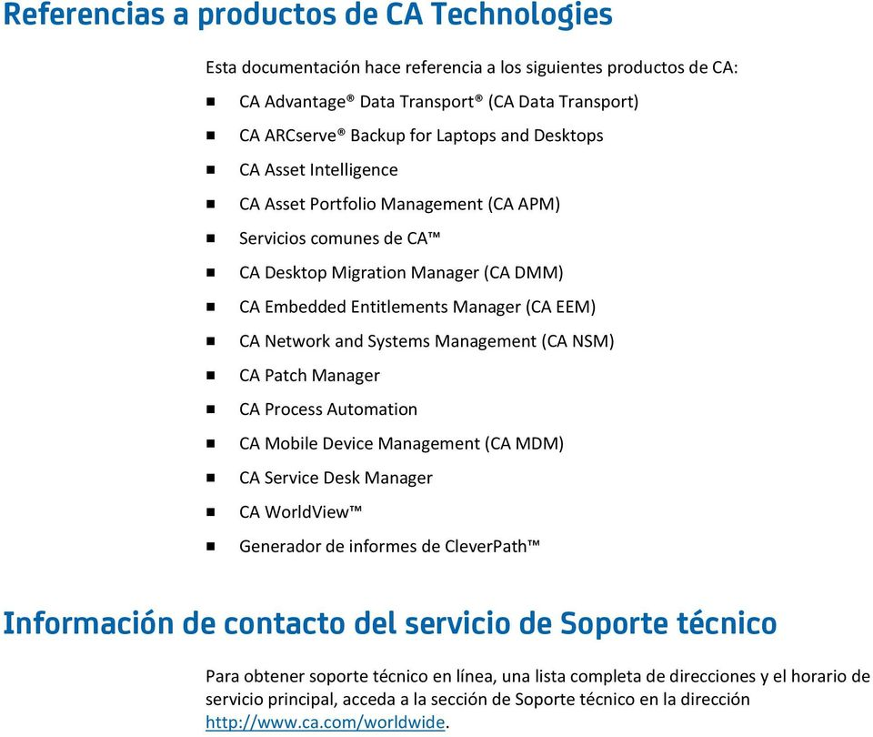 Management (CA NSM) CA Patch Manager CA Process Automation CA Mobile Device Management (CA MDM) CA Service Desk Manager CA WorldView Generador de informes de CleverPath Información de contacto del