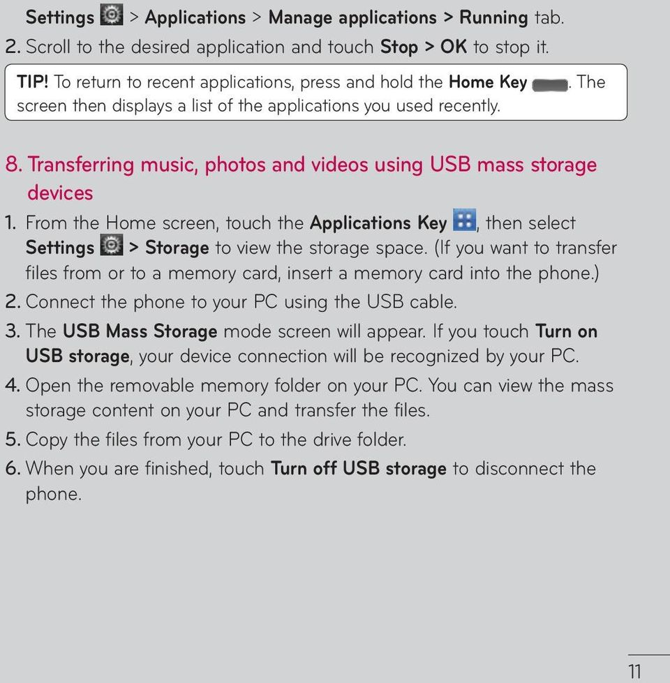 Transferring music, photos and videos using USB mass storage devices 1. From the Home screen, touch the Applications Key, then select Settings > Storage to view the storage space.