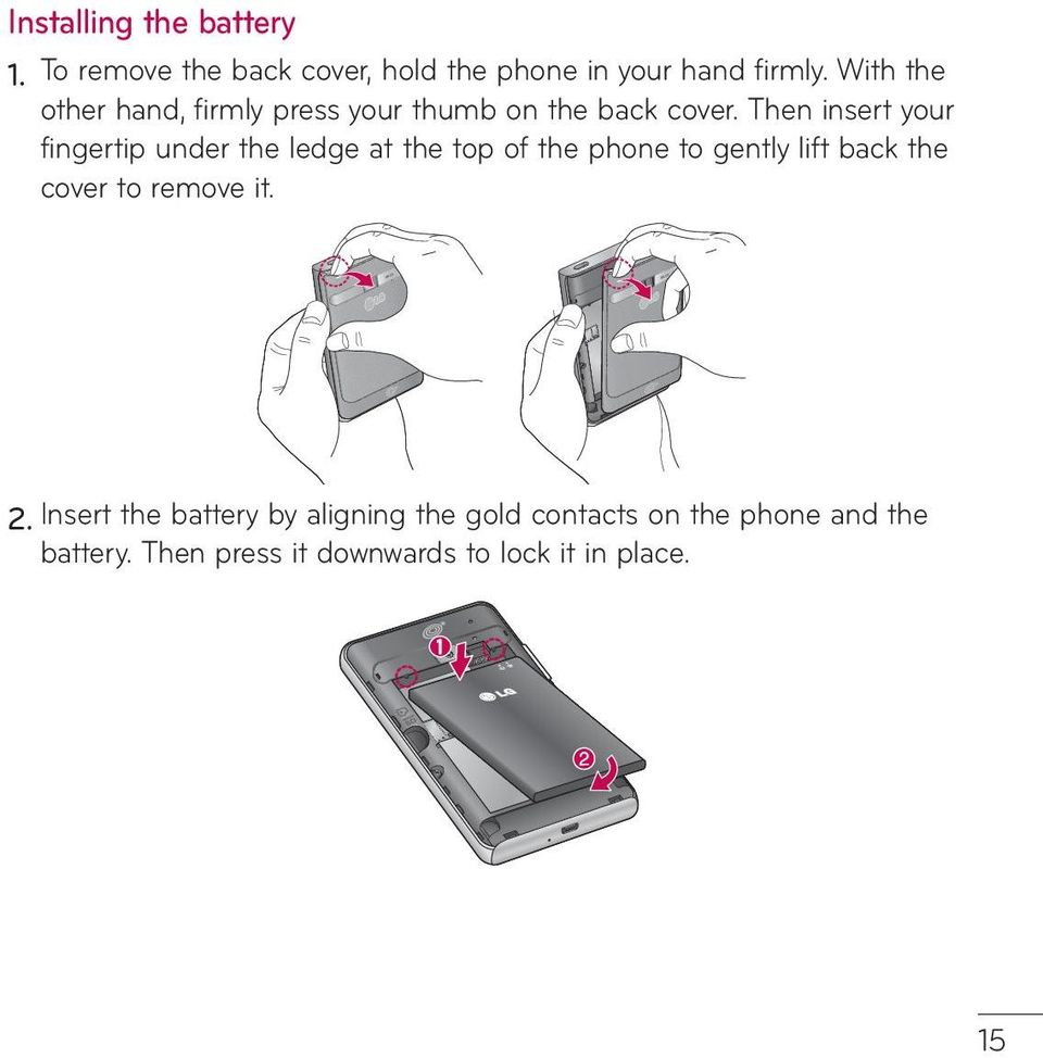 Then insert your fingertip under the ledge at the top of the phone to gently lift back the cover