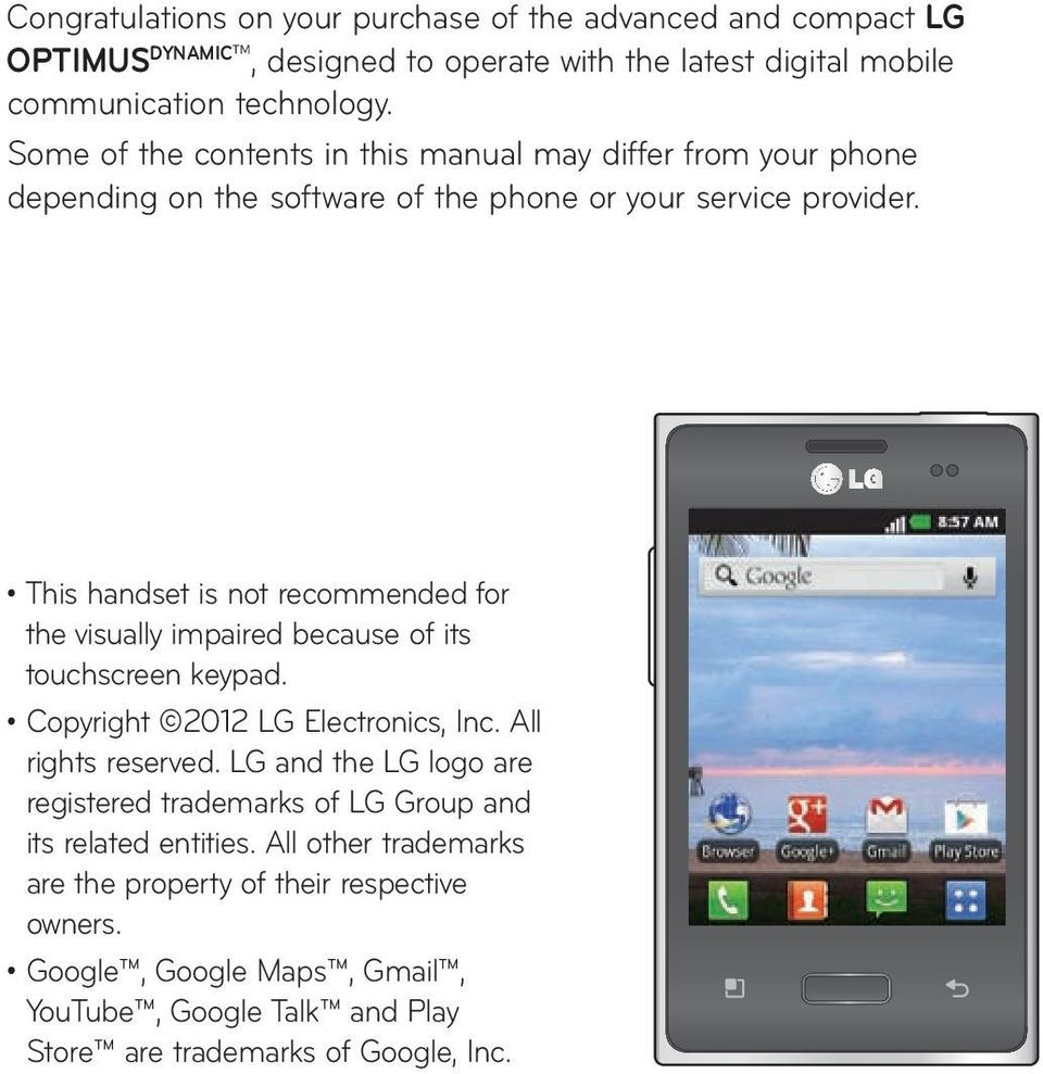 This handset is not recommended for the visually impaired because of its touchscreen keypad. Copyright 2012 LG Electronics, Inc. All rights reserved.