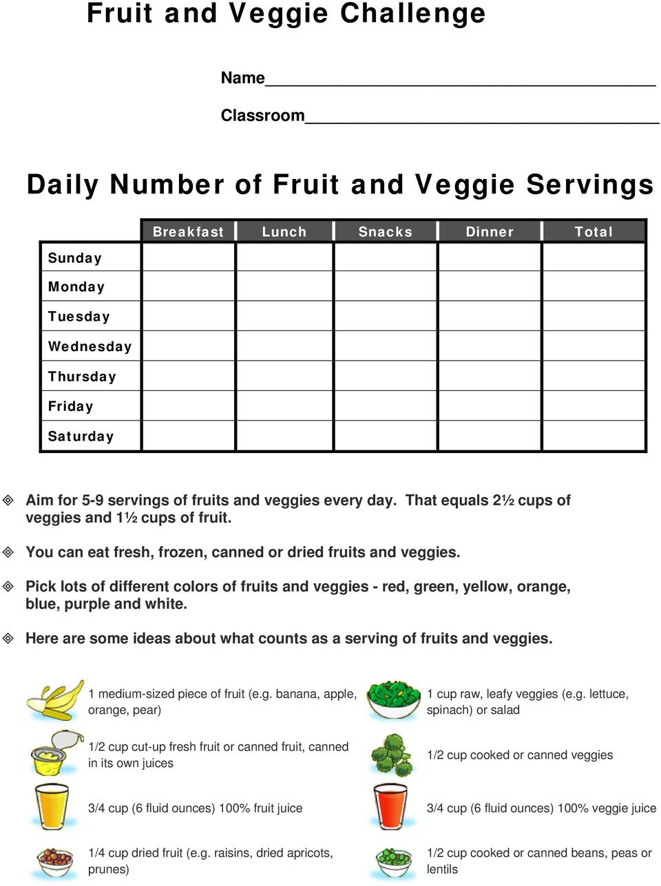 Pick lots of different colors of fruits and veggies - red, green, yellow, orange, blue, purple and white. Here are some ideas about what counts as a serving of fruits and veggies.