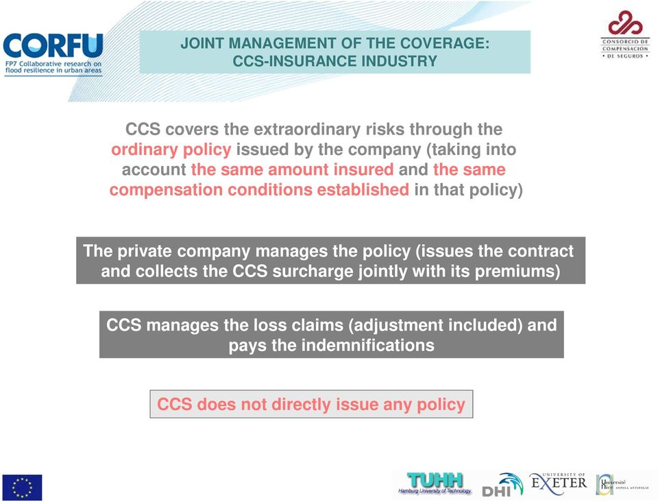 that policy) The private company manages the policy (issues the contract and collects the CCS surcharge jointly with its