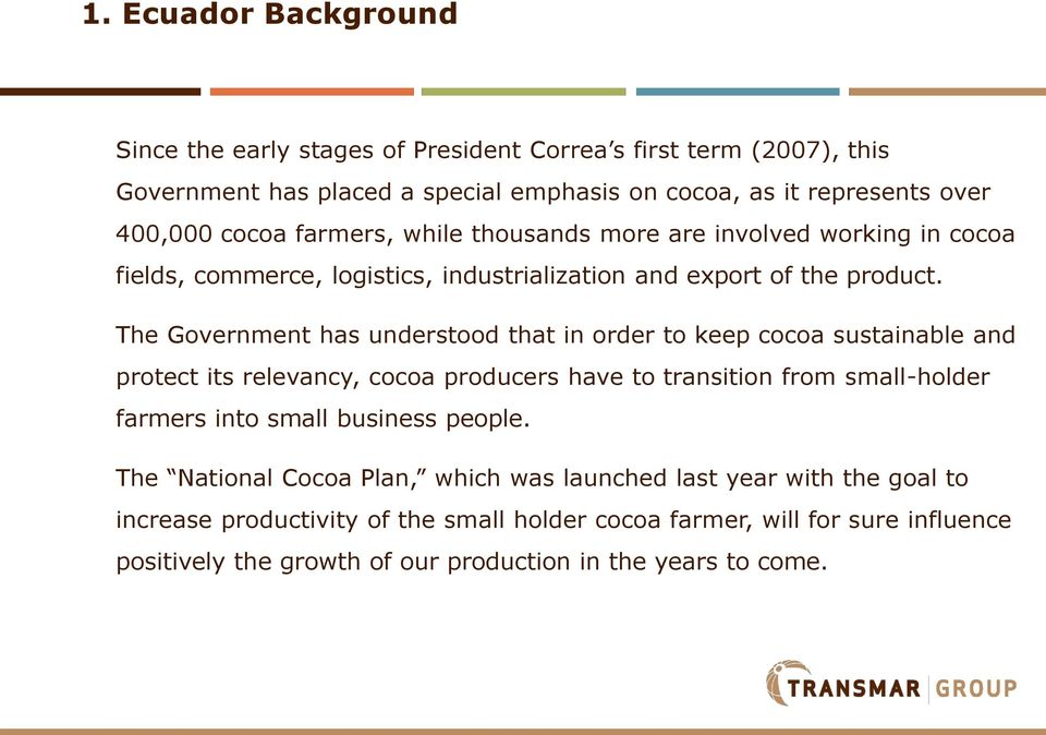 The Government has understood that in order to keep cocoa sustainable and protect its relevancy, cocoa producers have to transition from small-holder farmers into small business