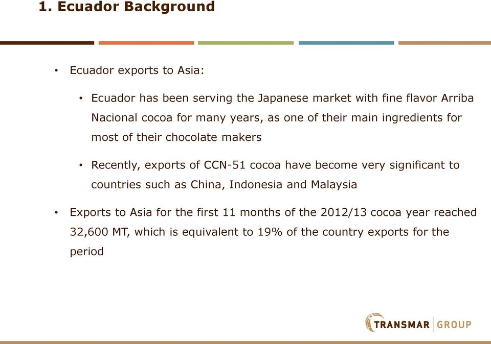 CCN-51 cocoa have become very significant to countries such as China, Indonesia and Malaysia Exports to Asia for the