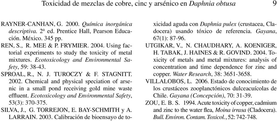 Chemical and physical speciation of arsenic in a small pond receiving gold mine waste effluent. Ecotoxicology and Environmental Safety, 53(3): 370-375. SILVA, J., G. TORREJON, E. BAY-SCHMITH y A.
