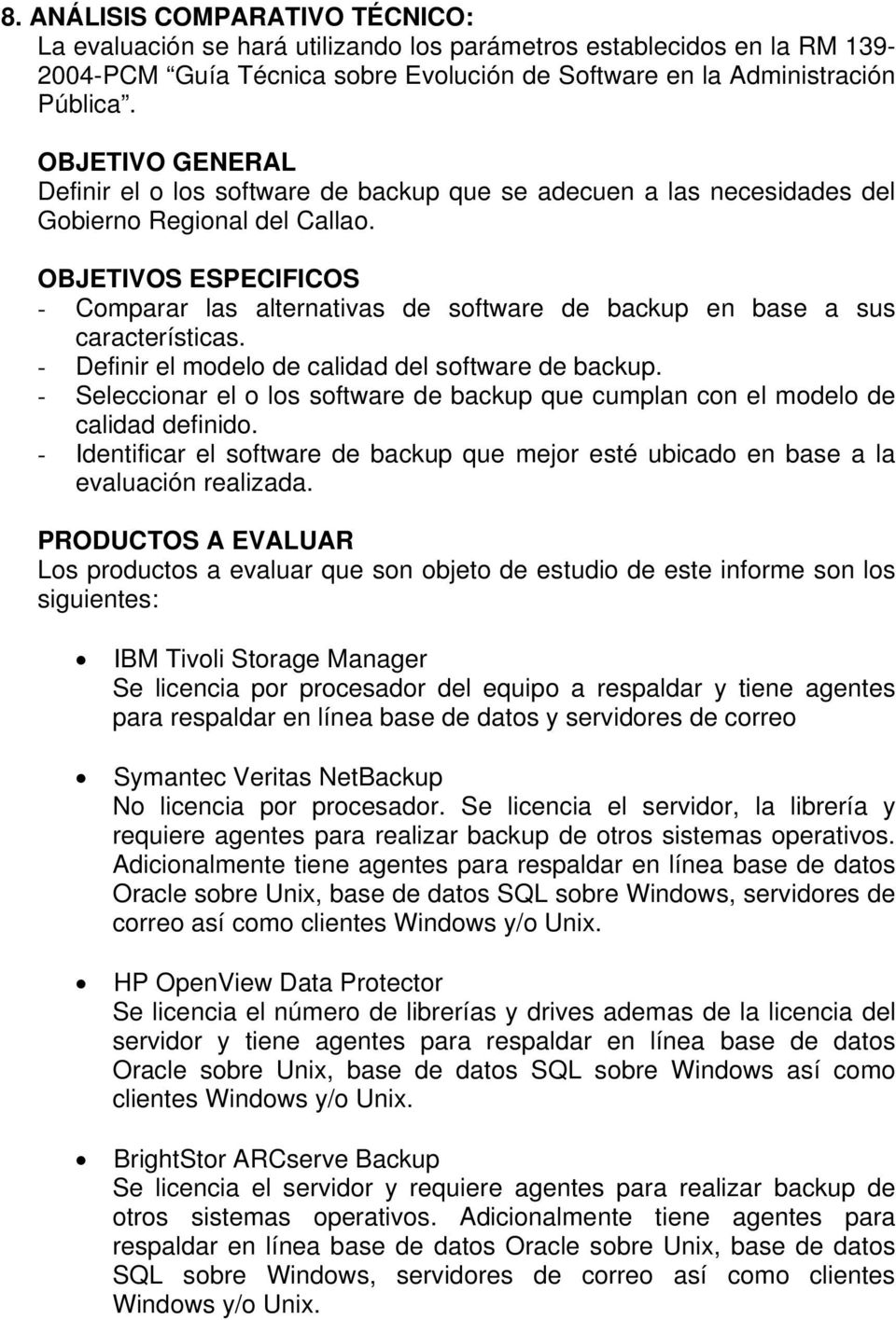 OBJETIVOS ESPECIFICOS - Comparar las alternativas de software de backup en base a sus características. - Definir el modelo de calidad del software de backup.