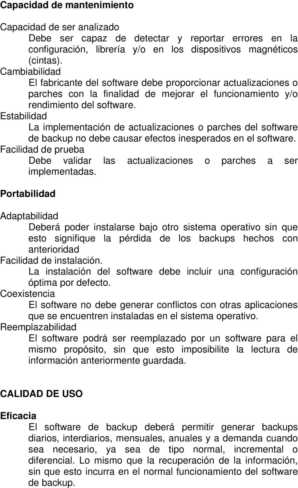 Estabilidad La implementación de actualizaciones o parches del software de backup no debe causar efectos inesperados en el software.