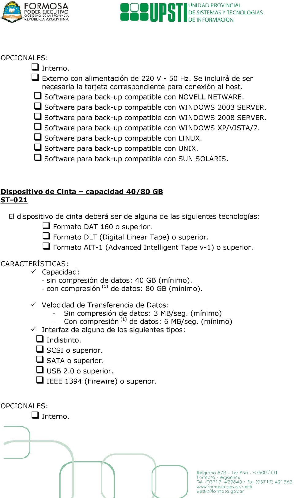 Software para back-up compatible con LINUX. Software para back-up compatible con UNIX. Software para back-up compatible con SUN SOLARIS.