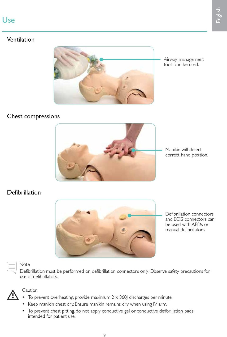 Note Defibrillation must be performed on defibrillation connectors only. Observe safety precautions for use of defibrillators.