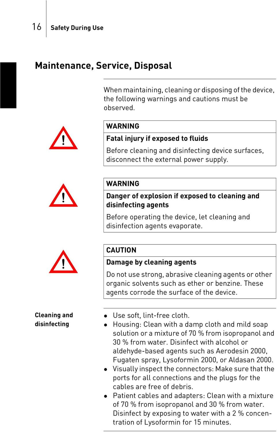 WARNING Danger of explosion if exposed to cleaning and disinfecting agents Before operating the device, let cleaning and disinfection agents evaporate.