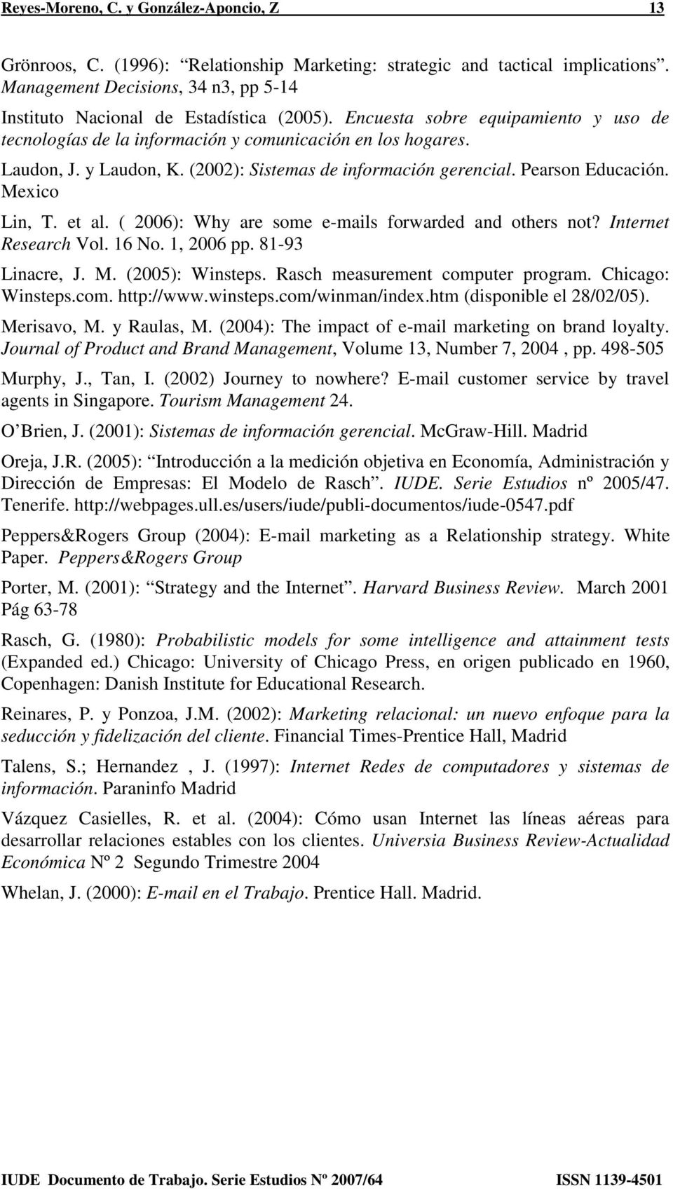 (2002): Sistemas de información gerencial. Pearson Educación. Mexico Lin, T. et al. ( 2006): Why are some e-mails forwarded and others not? Internet Research Vol. 16 No. 1, 2006 pp. 81-93 Linacre, J.