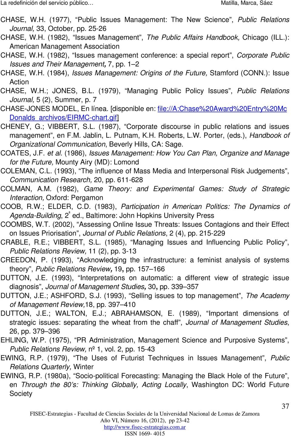): Issue Action CHASE, W.H.; JONES, B.L. (1979), Managing Public Policy Issues, Public Relations Journal, 5 (2), Summer, p. 7 CHASE-JONES MODEL, En línea.