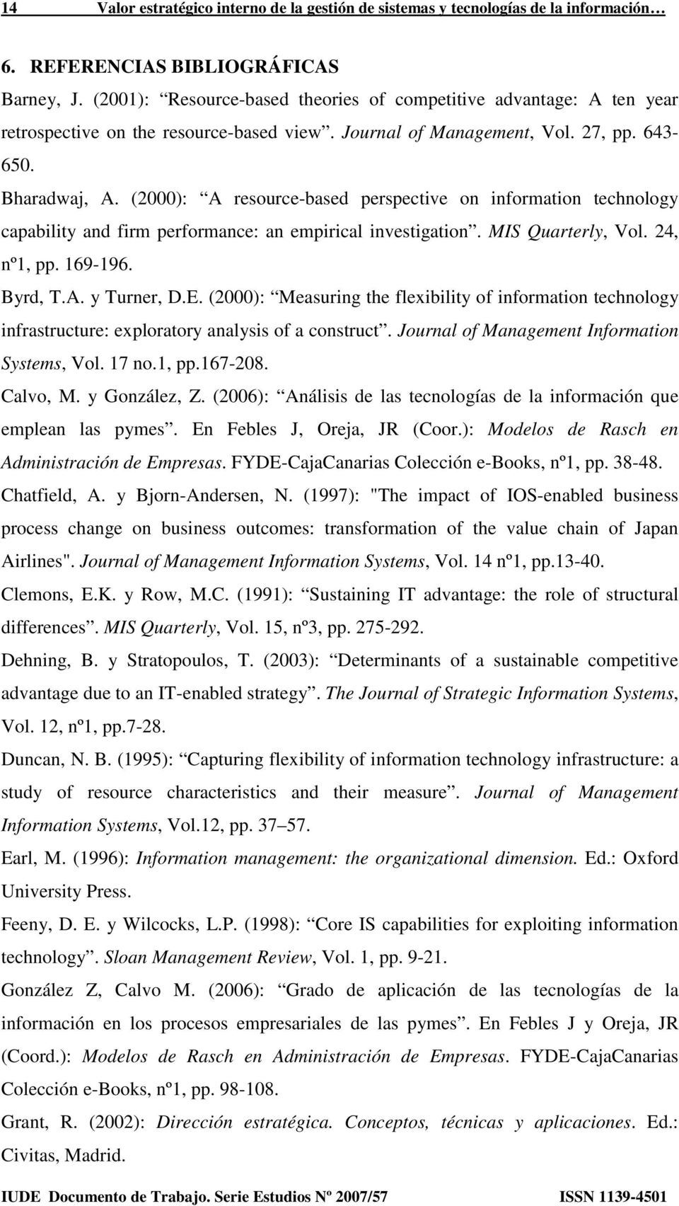 (2000): A resource-based perspective on information technology capability and firm performance: an empirical investigation. MIS Quarterly, Vol. 24, nº1, pp. 169-196. Byrd, T.A. y Turner, D.E.