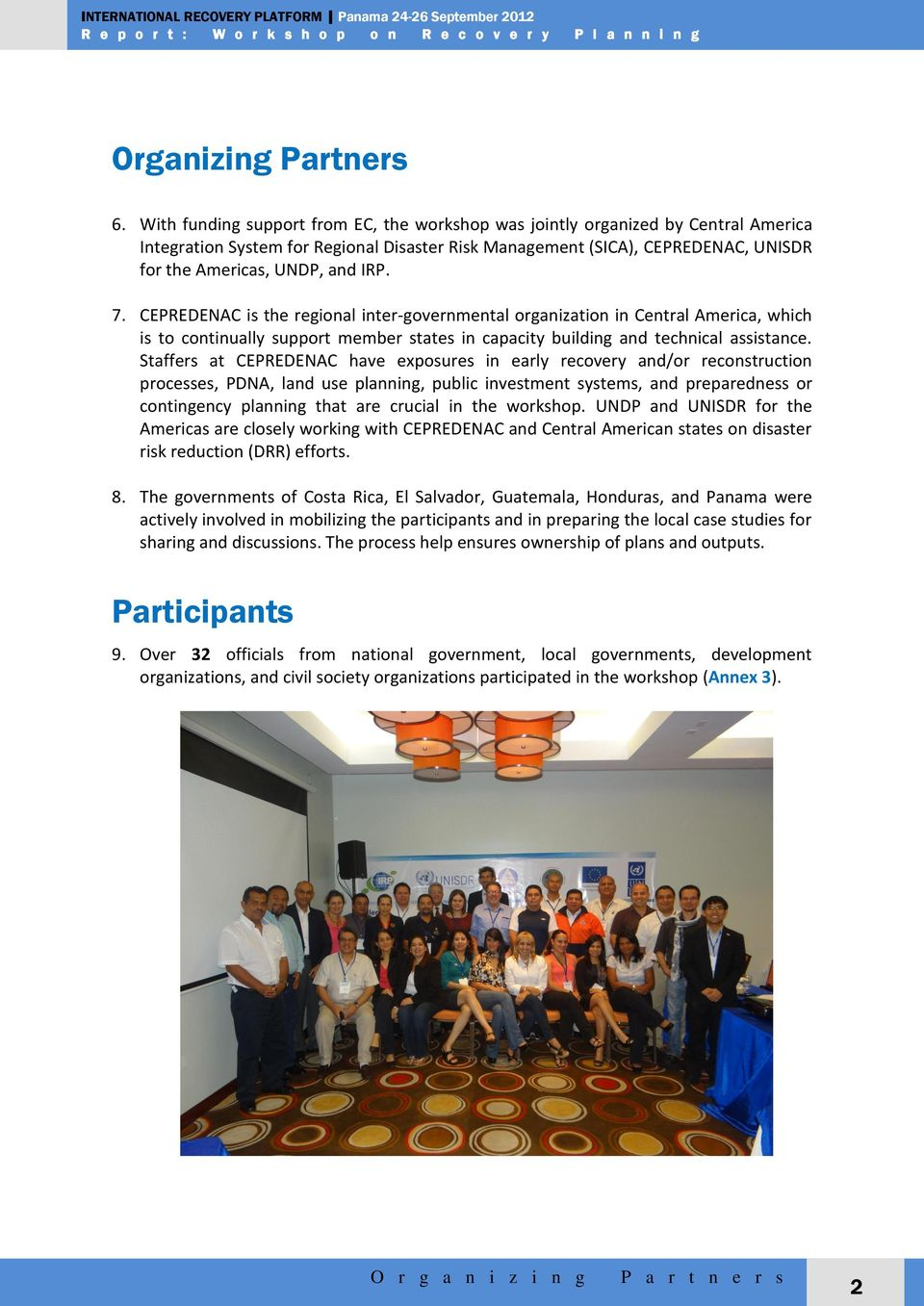 7. CEPREDENAC is the regional inter-governmental organization in Central America, which is to continually support member states in capacity building and technical assistance.
