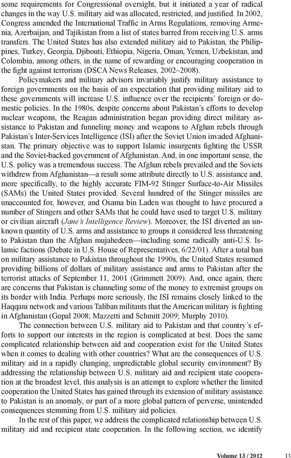 The United States has also extended military aid to Pakistan, the Philippines, Turkey, Georgia, Djibouti, Ethiopia, Nigeria, Oman, Yemen, Uzbekistan, and Colombia, among others, in the name of