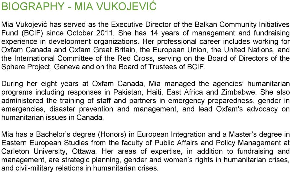 Her professional career includes working for Oxfam Canada and Oxfam Great Britain, the European Union, the United Nations, and the International Committee of the Red Cross, serving on the Board of