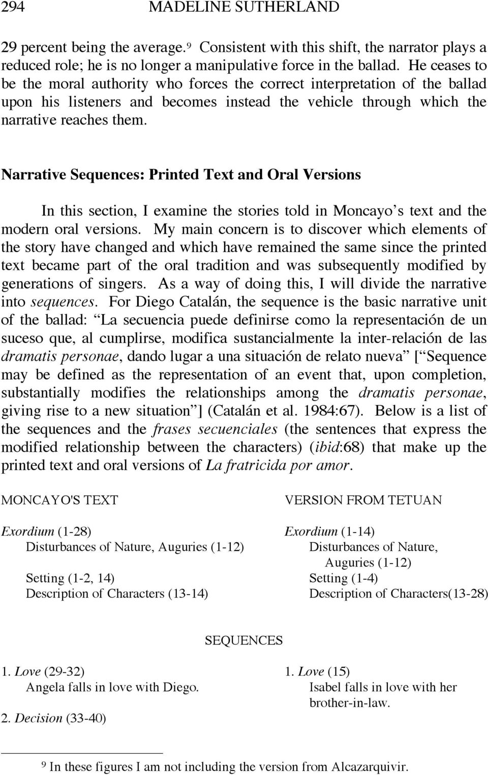 Narrative Sequences: Printed Text and Oral Versions In this section, I examine the stories told in Moncayo s text and the modern oral versions.