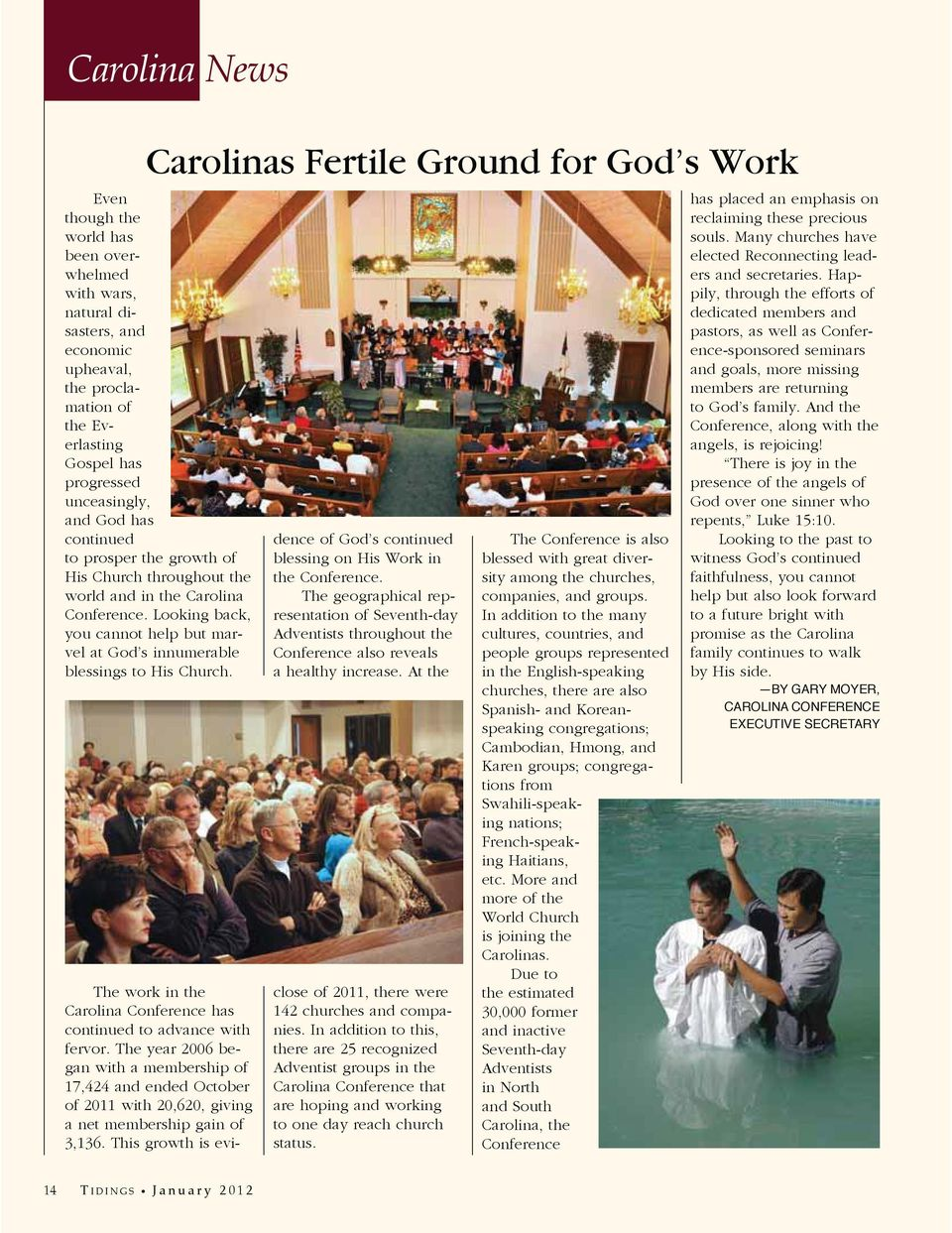 Looking back, you cannot help but marvel at God s innumerable blessings to His Church. The work in the Carolina Conference has continued to advance with fervor.
