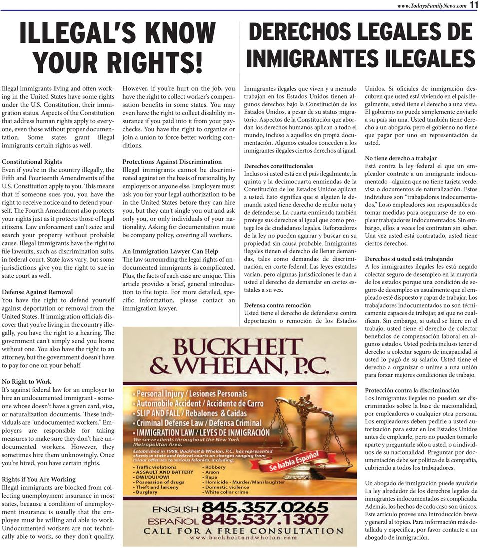 Constitutional Rights Even if you're in the country illegally, the Fi h and Fourteenth Amendments of the U.S. Constitution apply to you.