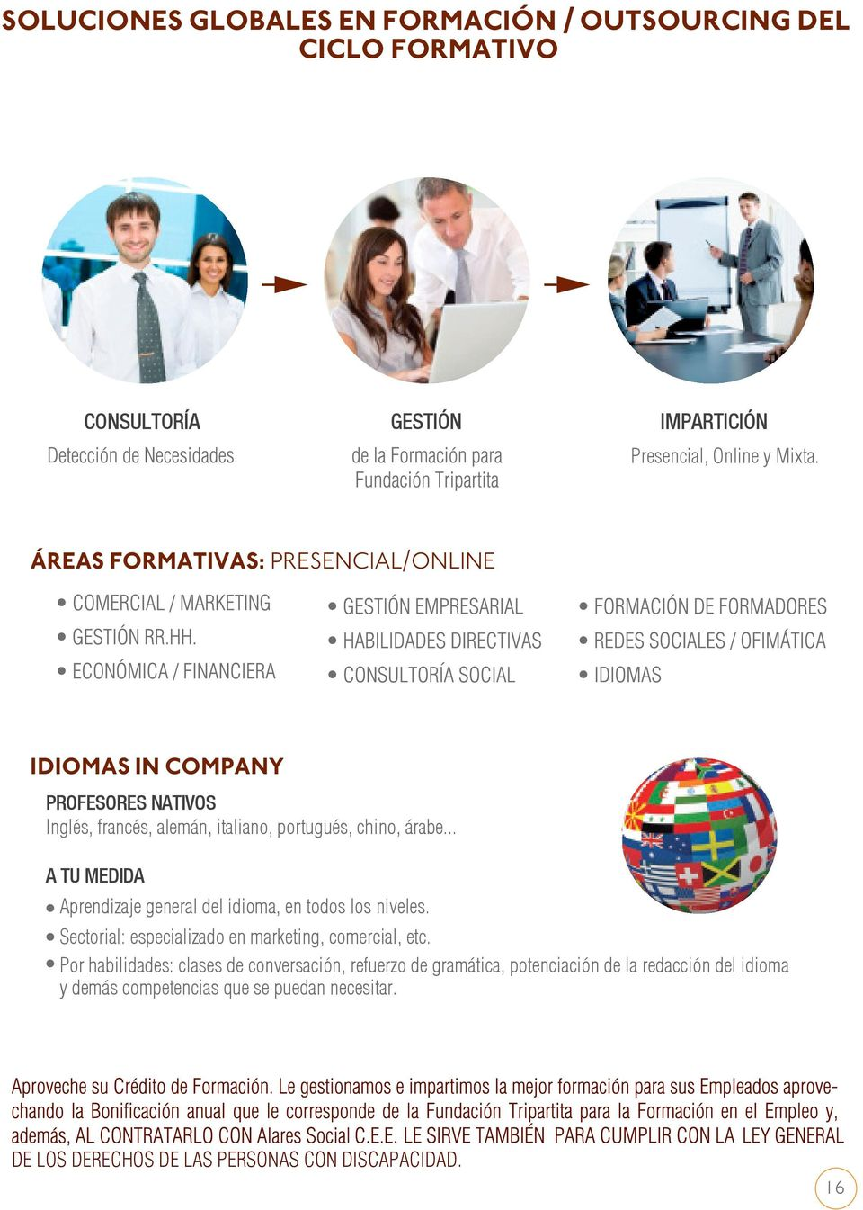 .. A TU MEDIDA Aprendizaje general del idioma, en todos los niveles. Sectorial: especializado en marketing, comercial, etc.