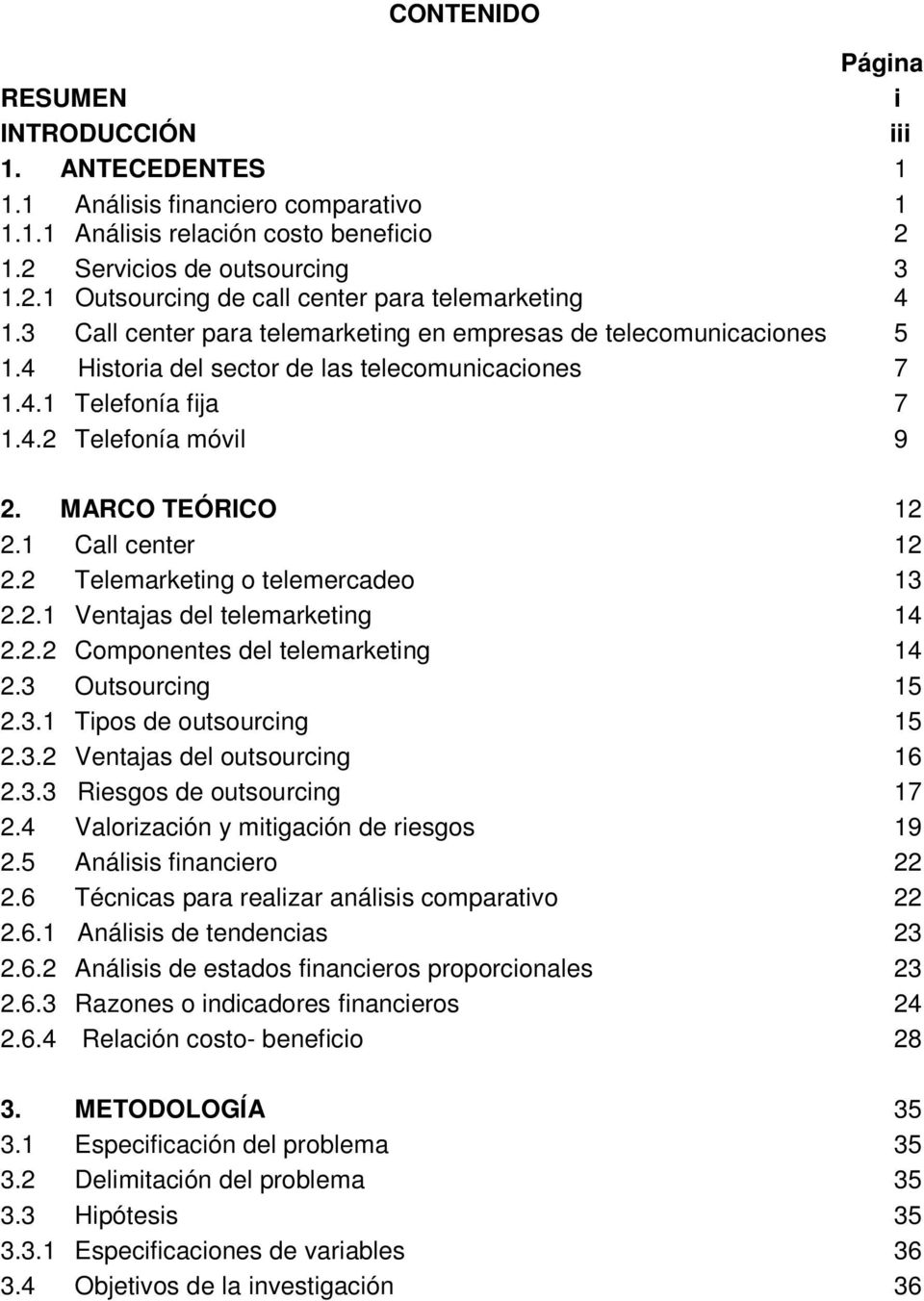 1 Call center 12 2.2 Telemarketing o telemercadeo 13 2.2.1 Ventajas del telemarketing 14 2.2.2 Componentes del telemarketing 14 2.3 Outsourcing 15 2.3.1 Tipos de outsourcing 15 2.3.2 Ventajas del outsourcing 16 2.