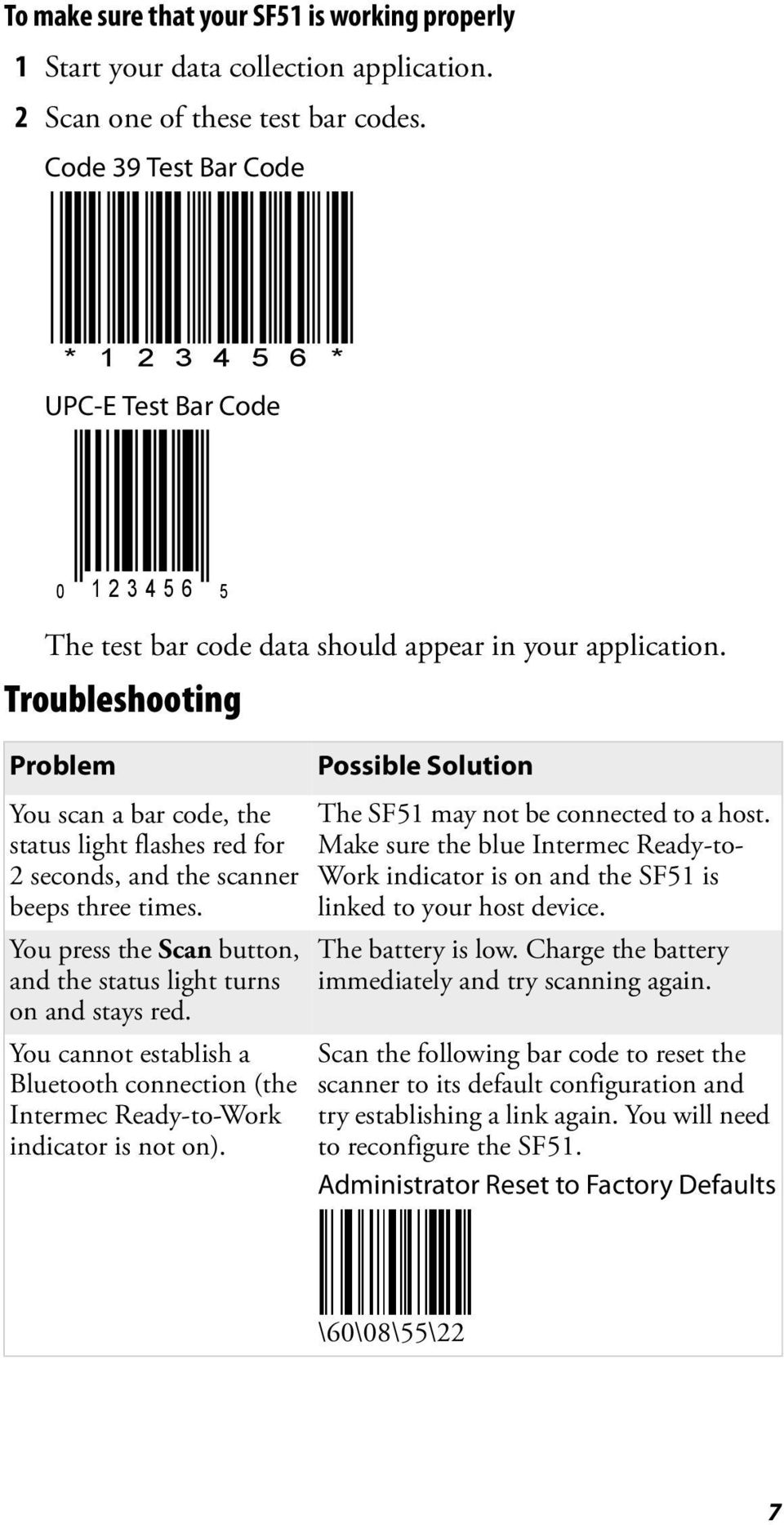 Troubleshooting Problem Possible Solution You scan a bar code, the status light flashes red for 2 seconds, and the scanner beeps three times.
