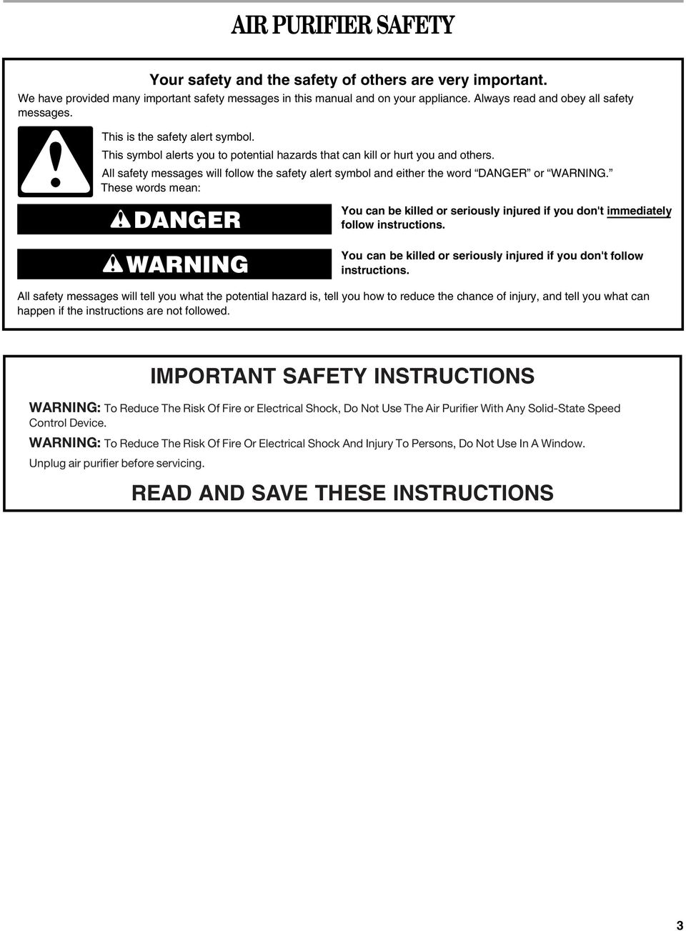 All safety messages will follow the safety alert symbol and either the word DANGER or WARNING.