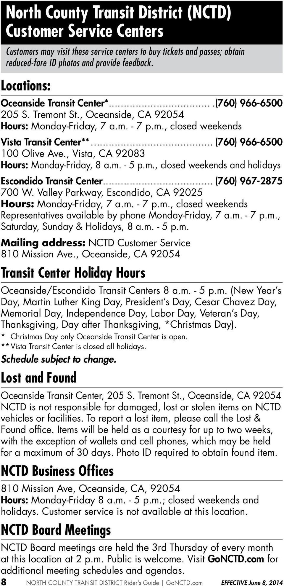 m., closed weekends and holidays Escondido... (760) 967-2875 700 W. Valley Parkway, Escondido, CA 92025 Hours: Monday-Friday, 7 a.m. - 7 p.m., closed weekends Representatives available by phone Monday-Friday, 7 a.